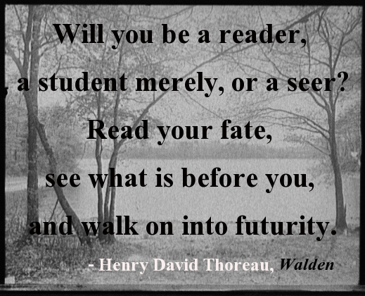 transcendentalism quotes Henry david thoreau books are the carriers of civilization without books, history is silent, literature dumb, science crippled, thought and speculation at a standstill i think that there is nothing, not even crime, more.